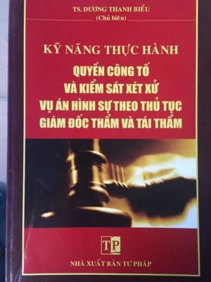 Kỹ năng thực hành quyền công tố và KSXX vụ án HS theo thủ tục GĐT VÀ TÁI THẨM
